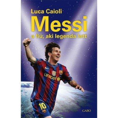 Messi, A fiú, aki legenda lett